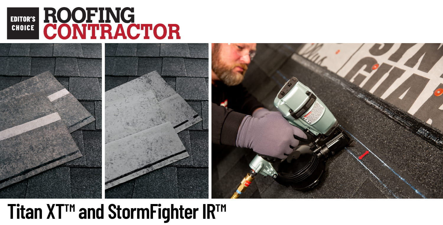 Roofing Contractor Editors Choice - Titan XT and StormFighter IR